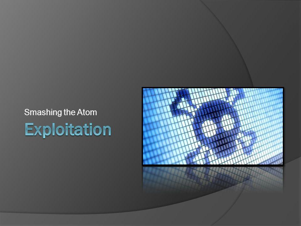 Smashing the Atom Exploitation Photo credit: origin unknown