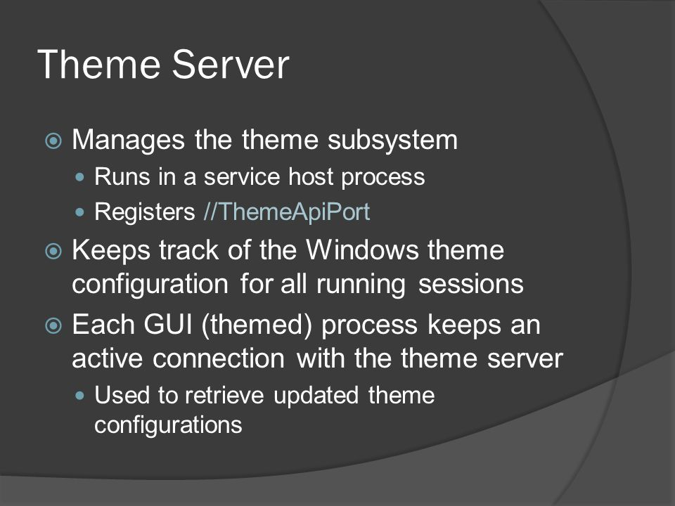 Theme Server Manages the theme subsystem