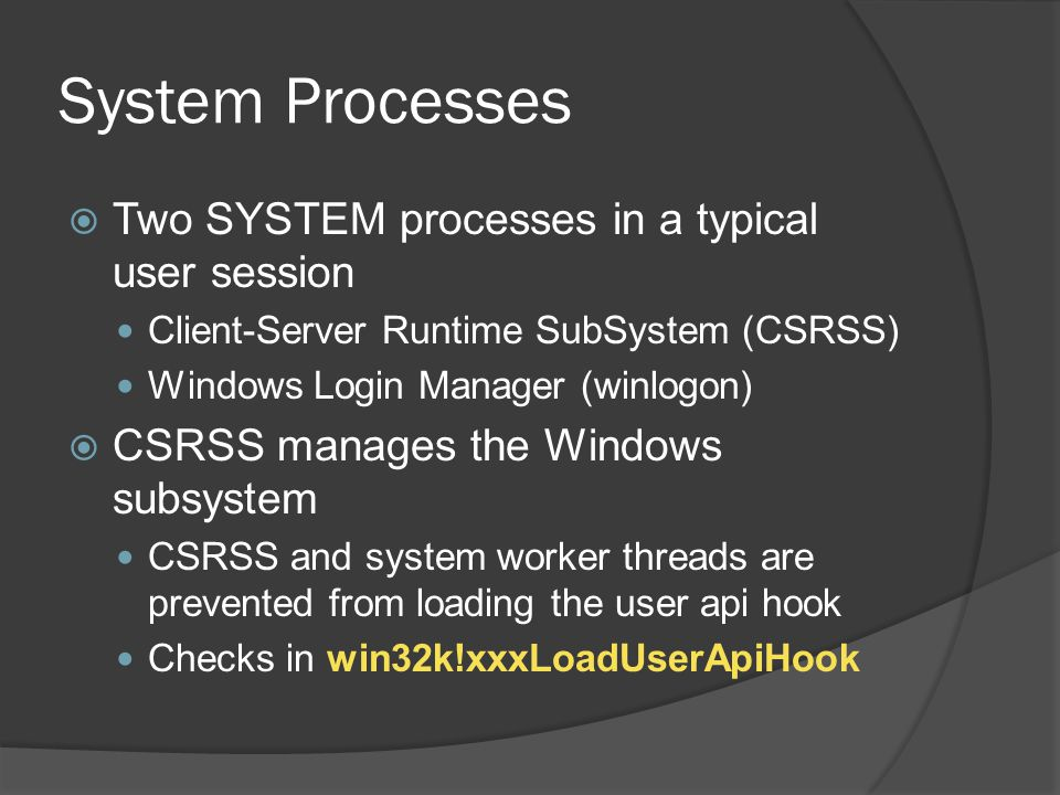 System Processes Two SYSTEM processes in a typical user session
