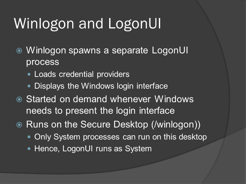 Winlogon and LogonUI Winlogon spawns a separate LogonUI process