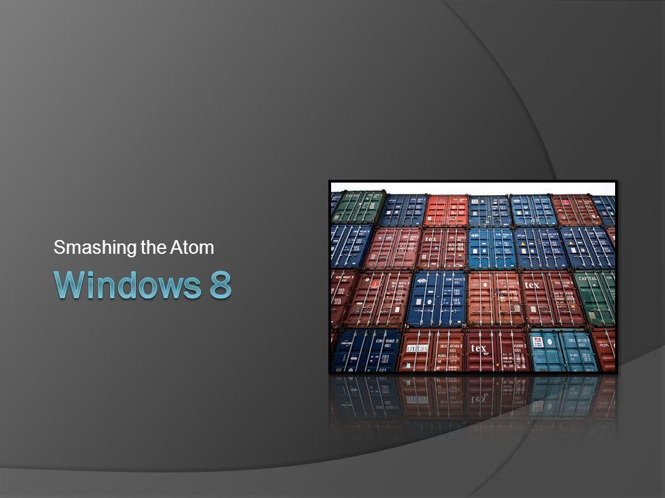 Smashing the Atom Windows 8 Photo credit: origin unknown