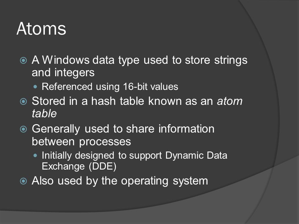 Atoms A Windows data type used to store strings and integers