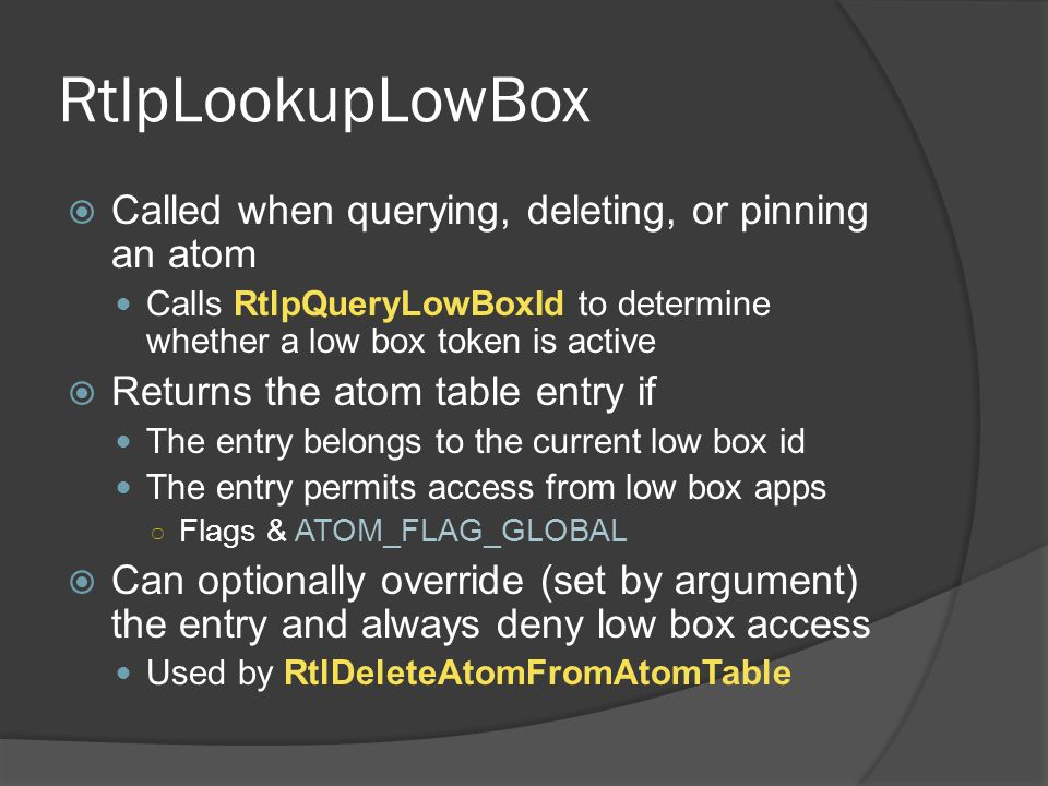 RtlpLookupLowBox Called when querying, deleting, or pinning an atom