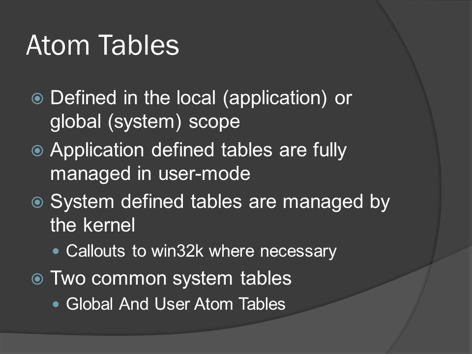 Atom Tables Defined in the local (application) or global (system) scope. Application defined tables are fully managed in user-mode.