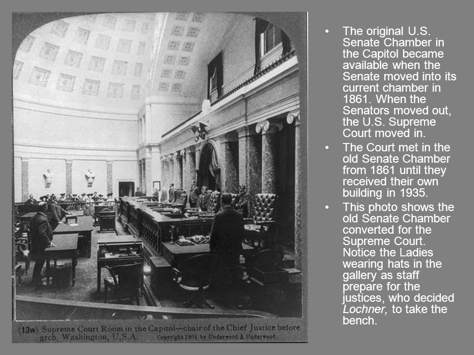 The original U.S. Senate Chamber in the Capitol became available when the Senate moved into its current chamber in 1861. When the Senators moved out, the U.S. Supreme Court moved in.