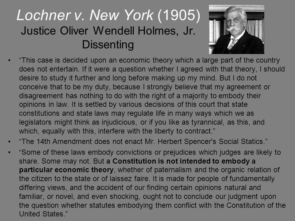 Lochner v. New York (1905) Justice Oliver Wendell Holmes, Jr