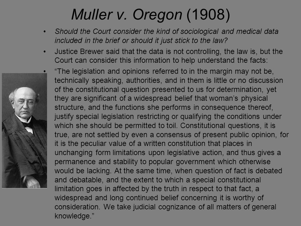 Muller v. Oregon (1908) Should the Court consider the kind of sociological and medical data included in the brief or should it just stick to the law