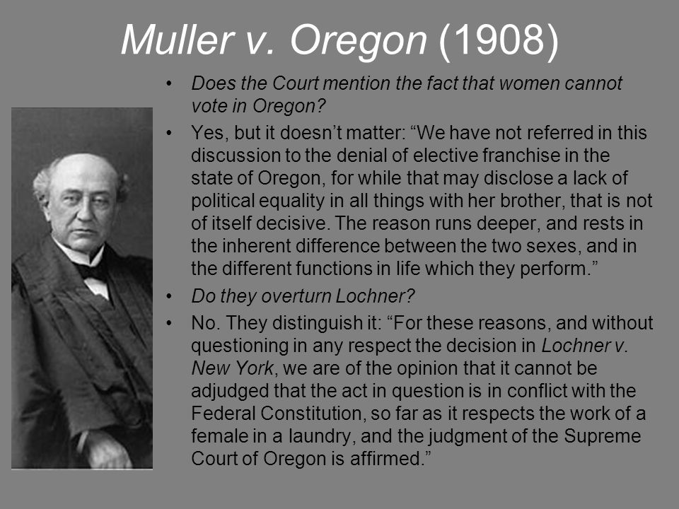 Muller v. Oregon (1908) Does the Court mention the fact that women cannot vote in Oregon