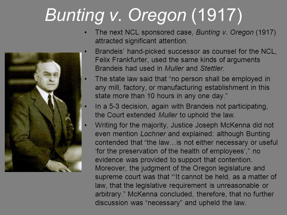 Bunting v. Oregon (1917) The next NCL sponsored case, Bunting v. Oregon (1917) attracted significant attention.