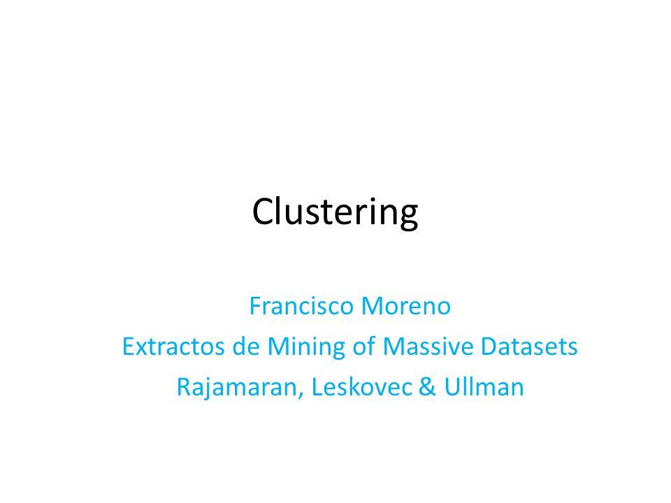 Clustering Francisco Moreno Extractos de Mining of Massive Datasets