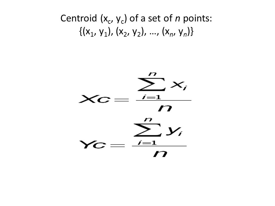 Centroid (xc, yc) of a set of n points:
