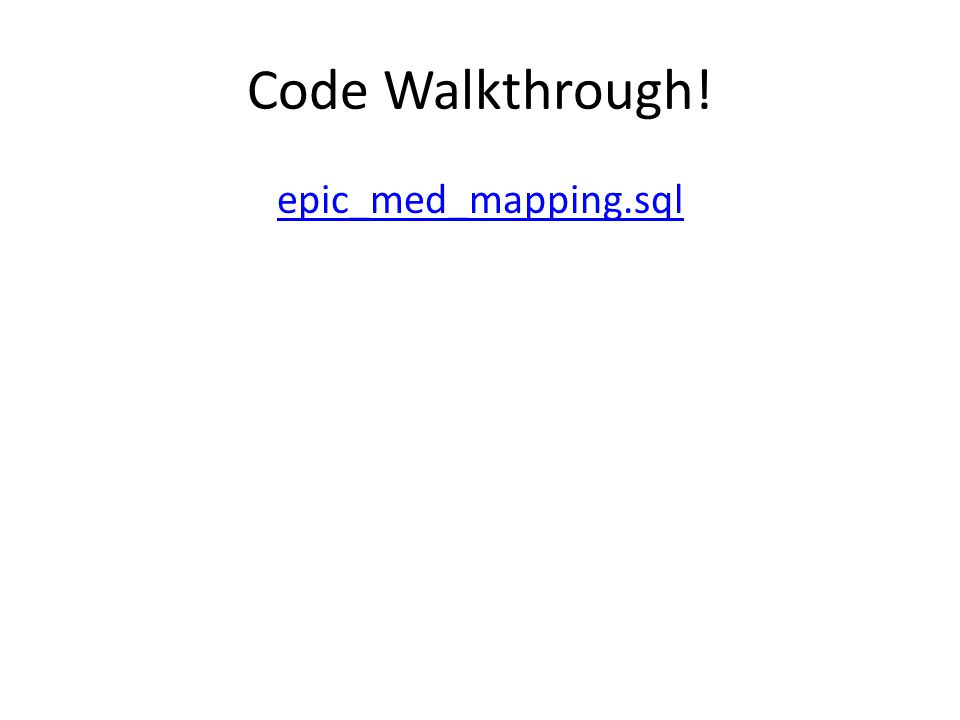 Code Walkthrough! epic_med_mapping.sql