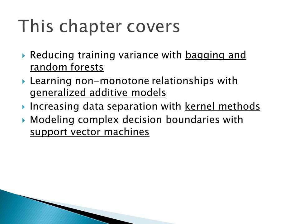 This chapter covers Reducing training variance with bagging and random forests.