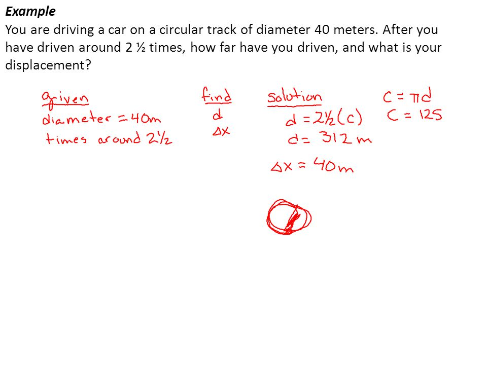 Example You are driving a car on a circular track of diameter 40 meters.