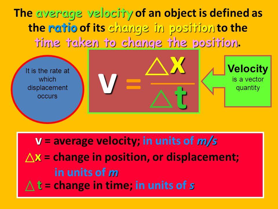 v t x = v = average velocity; in units of m/s