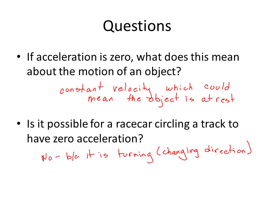 Questions If acceleration is zero, what does this mean about the motion of an object