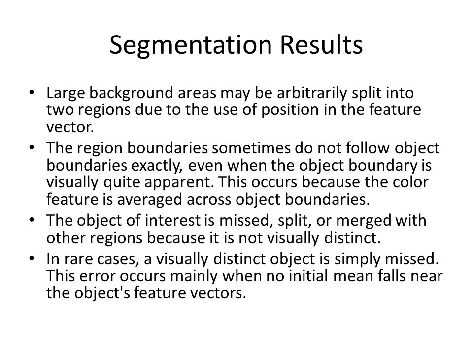 Segmentation Results Large background areas may be arbitrarily split into two regions due to the use of position in the feature vector.