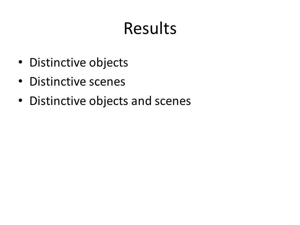 Results Distinctive objects Distinctive scenes