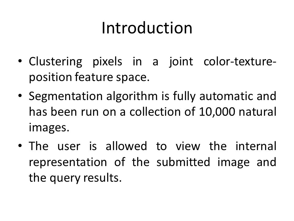 Introduction Clustering pixels in a joint color-texture-position feature space.