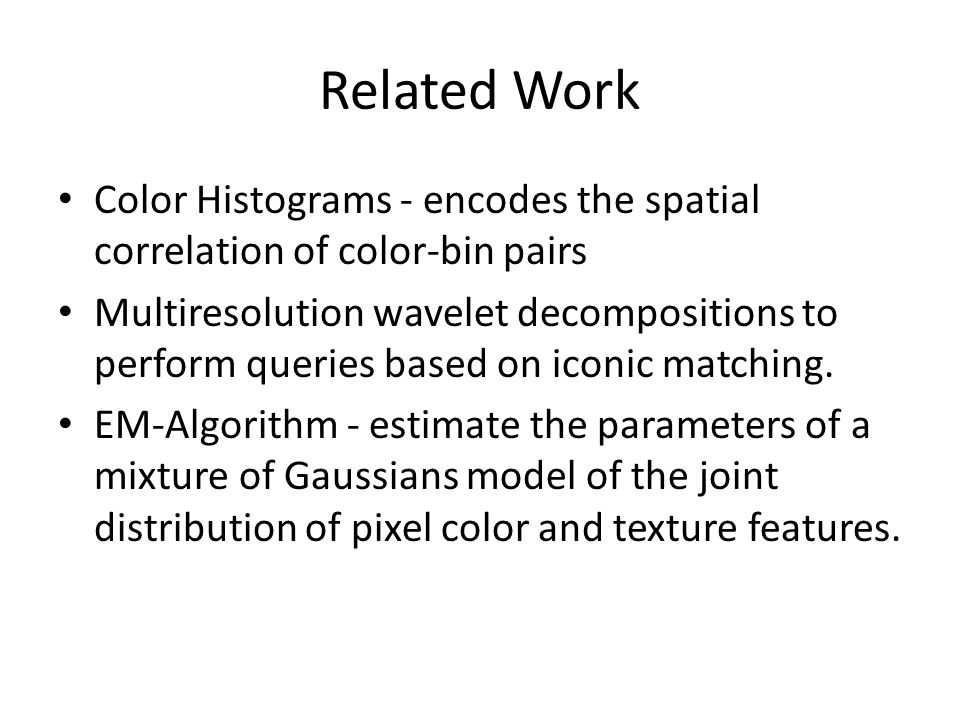 Related Work Color Histograms - encodes the spatial correlation of color-bin pairs.