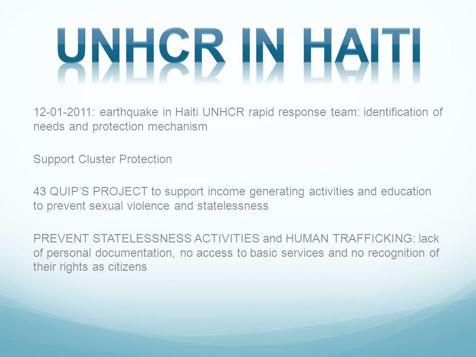 UNHCR in HAITI 12-01-2011: earthquake in Haiti UNHCR rapid response team: identification of needs and protection mechanism.