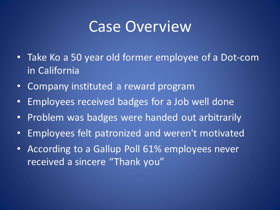 Case Overview Take Ko a 50 year old former employee of a Dot-com in California. Company instituted a reward program.