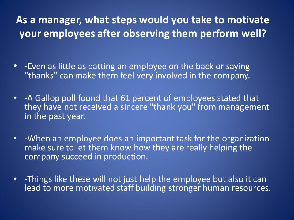 As a manager, what steps would you take to motivate your employees after observing them perform well