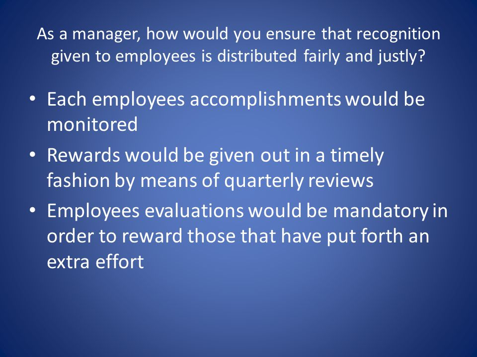 Each employees accomplishments would be monitored