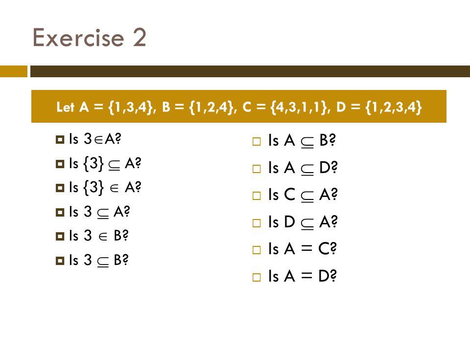 Exercise 2 Is A  B Is A  D Is C  A Is D  A Is A = C Is A = D