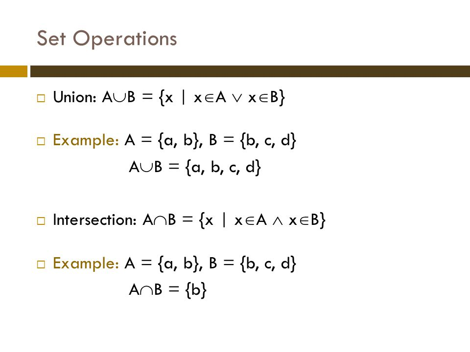 Set Operations Union: AB = {x | xA  xB}