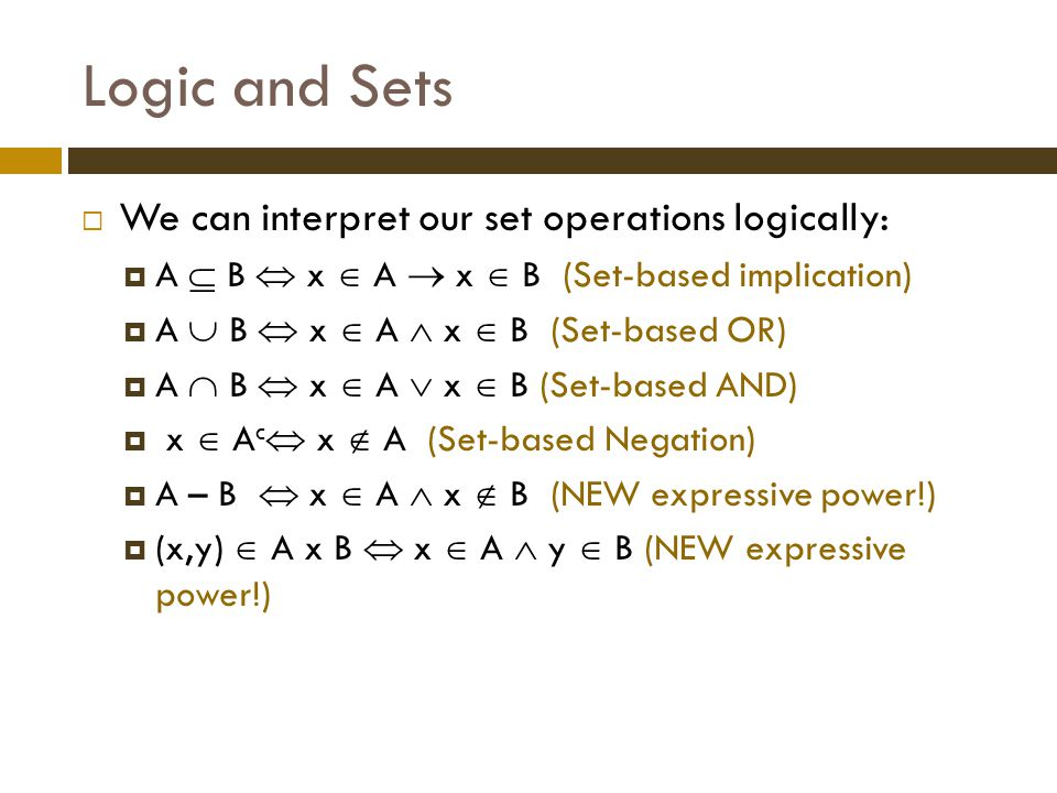 Logic and Sets We can interpret our set operations logically: