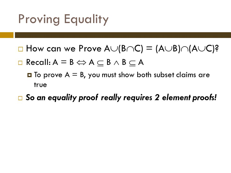 Proving Equality How can we Prove A(BC) = (AB)(AC)