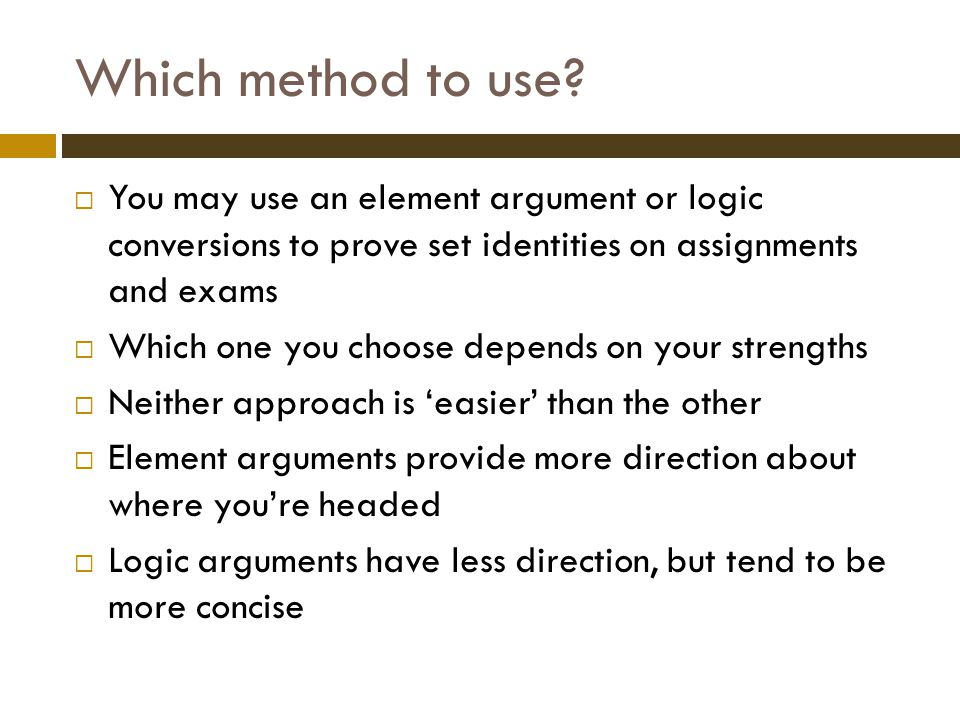 Which method to use You may use an element argument or logic conversions to prove set identities on assignments and exams.