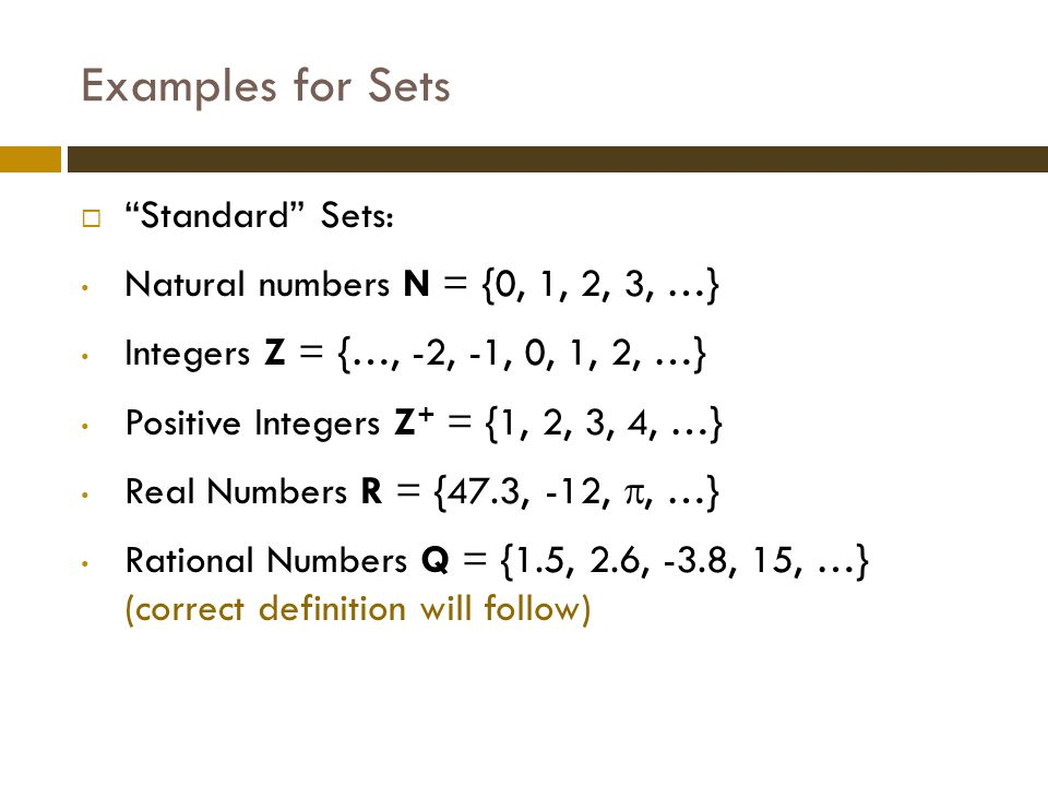 Examples for Sets Standard Sets: Natural numbers N = {0, 1, 2, 3, …}