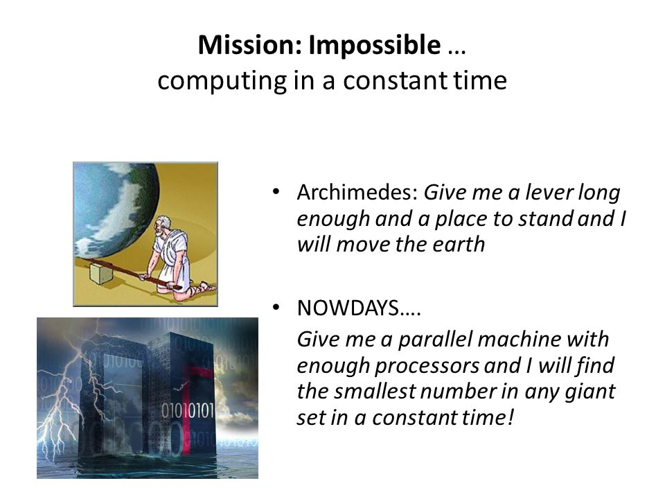 Mission: Impossible … computing in a constant time