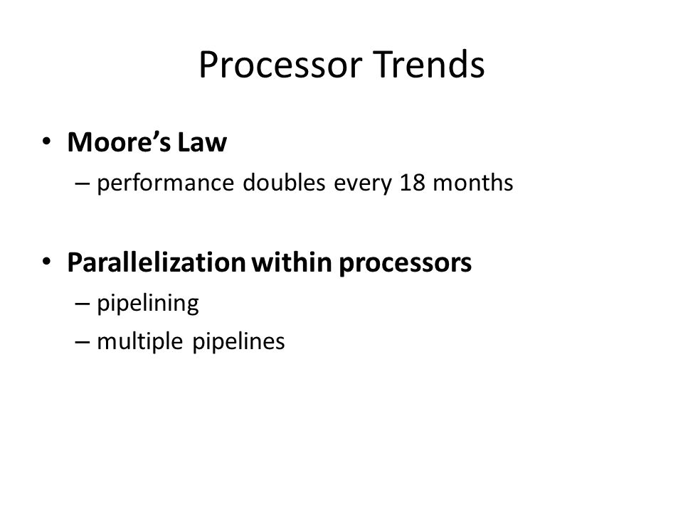 Processor Trends Moore's Law Parallelization within processors