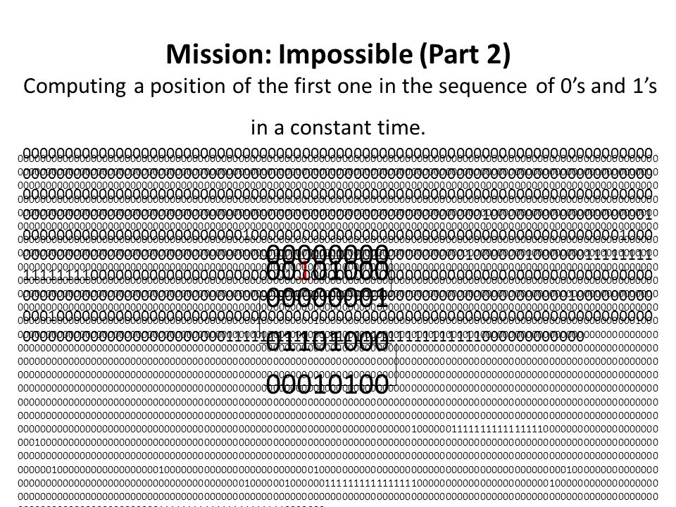 Mission: Impossible (Part 2) Computing a position of the first one in the sequence of 0's and 1's in a constant time.