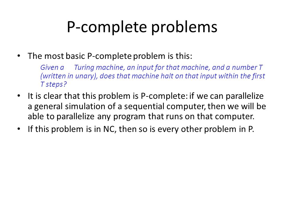 P-complete problems The most basic P-complete problem is this:
