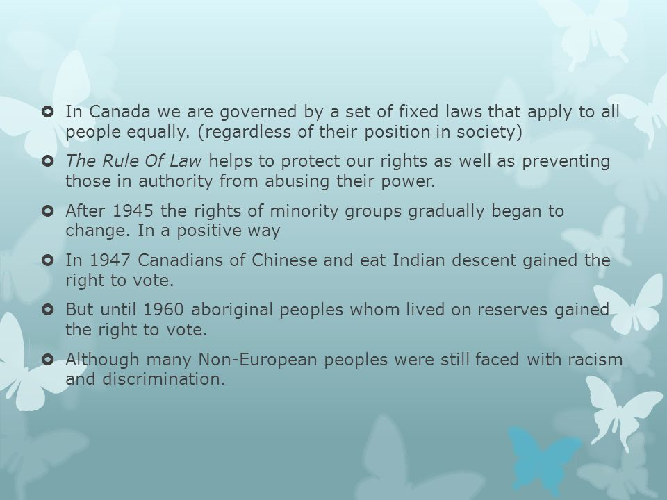 In Canada we are governed by a set of fixed laws that apply to all people equally. (regardless of their position in society)