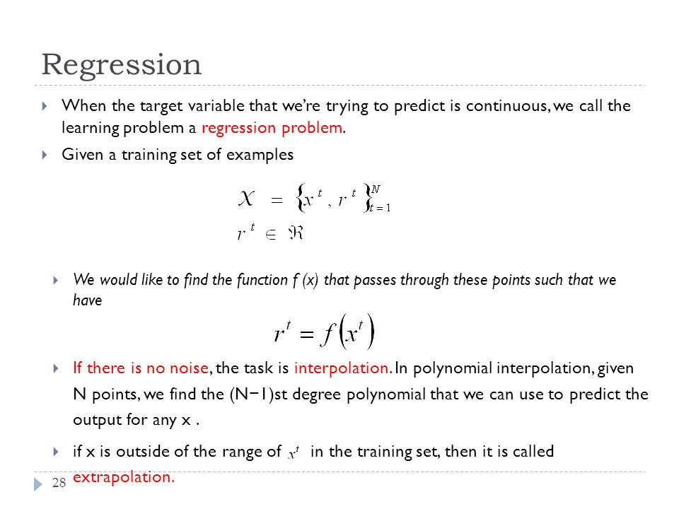 Regression When the target variable that we're trying to predict is continuous, we call the learning problem a regression problem.