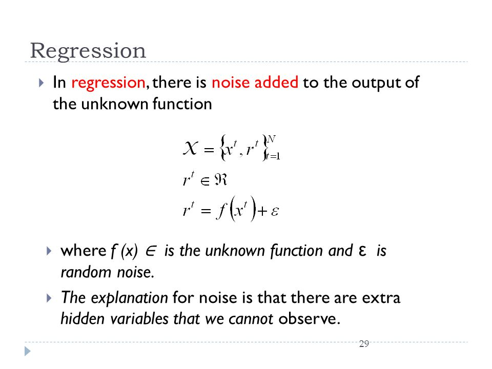 Regression In regression, there is noise added to the output of the unknown function.