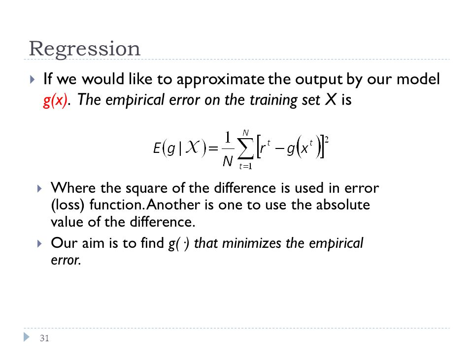 Regression If we would like to approximate the output by our model g(x). The empirical error on the training set X is.