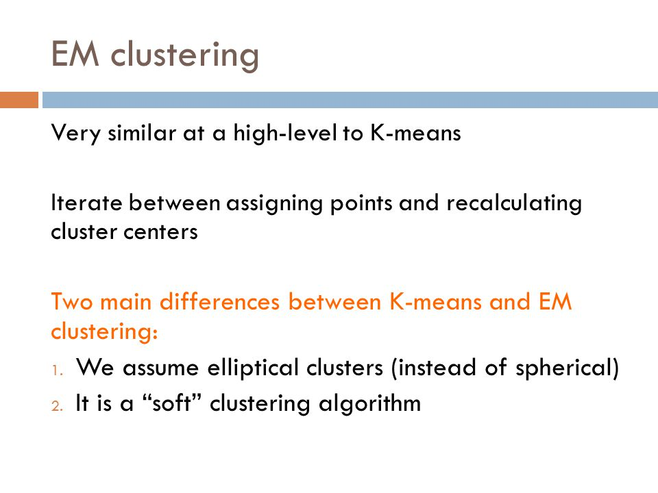 EM clustering Two main differences between K-means and EM clustering:
