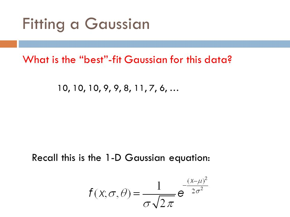 Fitting a Gaussian What is the best -fit Gaussian for this data
