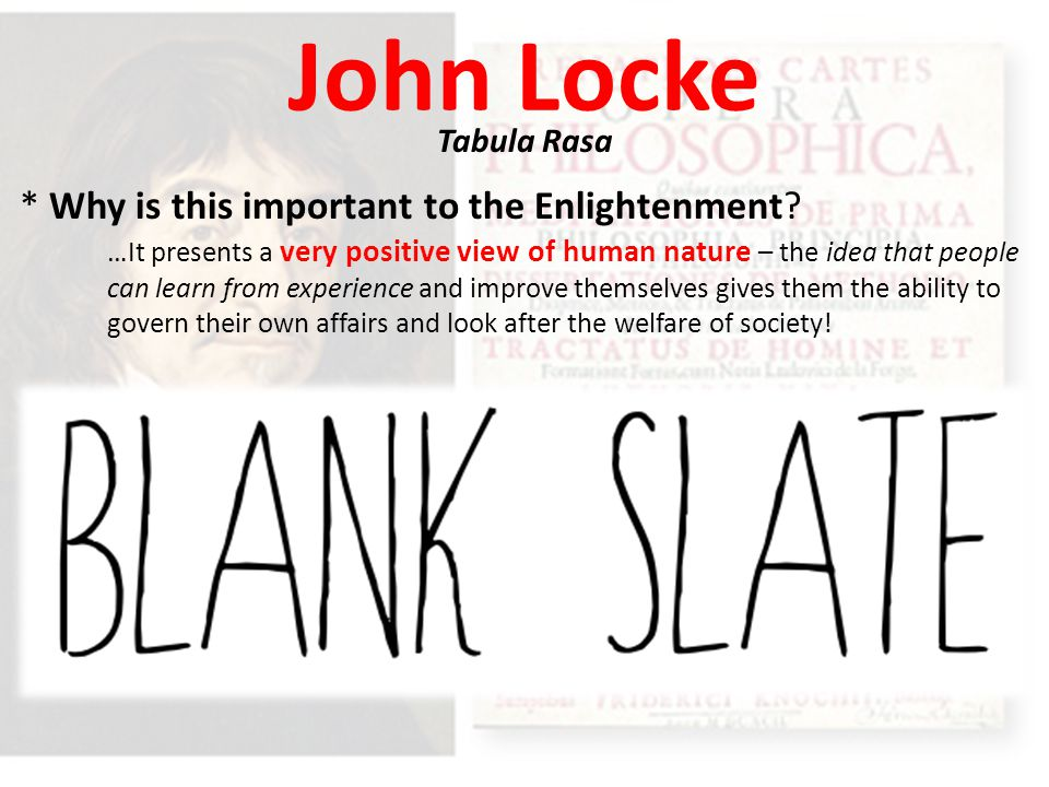 John Locke * Why is this important to the Enlightenment Tabula Rasa