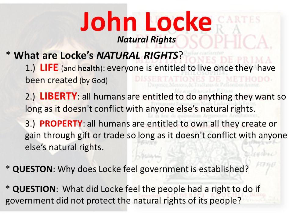 John Locke * What are Locke's NATURAL RIGHTS Natural Rights