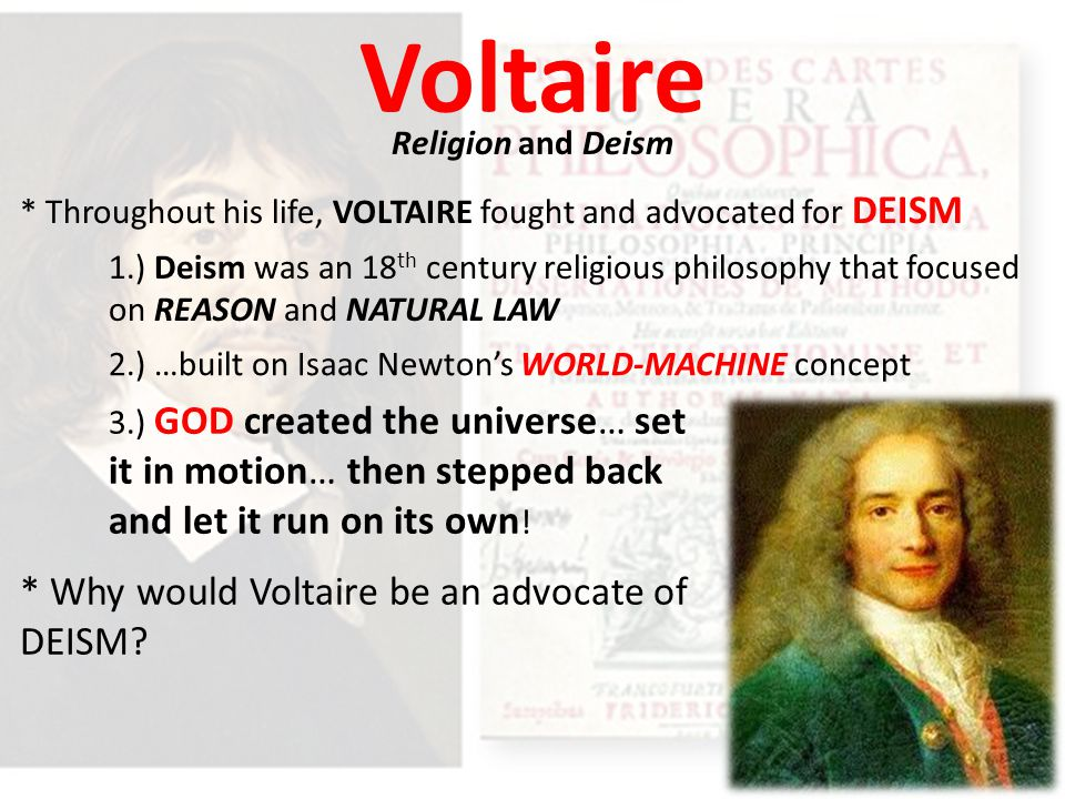 Voltaire * Why would Voltaire be an advocate of DEISM