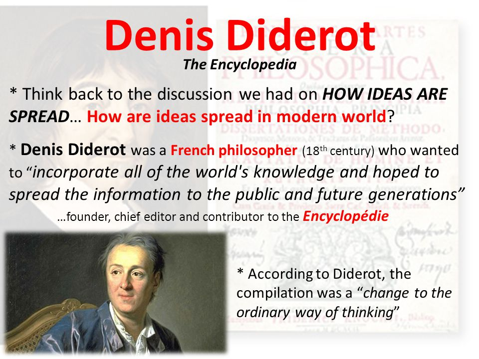 Denis Diderot The Encyclopedia. * Think back to the discussion we had on HOW IDEAS ARE SPREAD… How are ideas spread in modern world