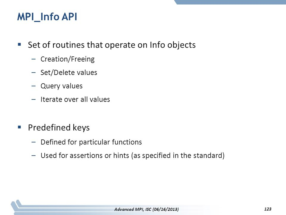 MPI_Info API Set of routines that operate on Info objects