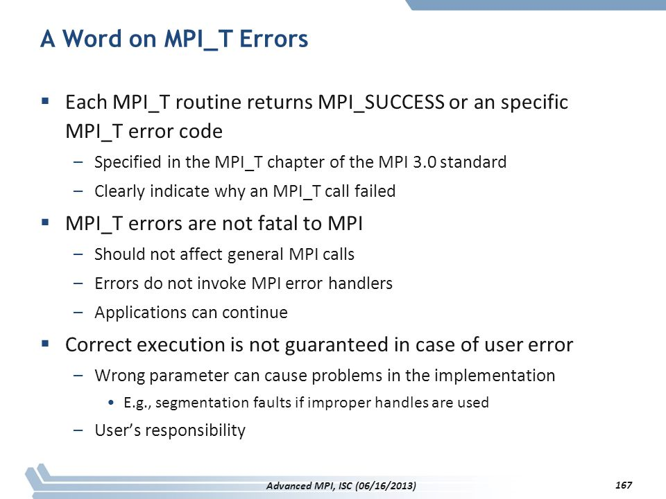 A Word on MPI_T Errors Each MPI_T routine returns MPI_SUCCESS or an specific MPI_T error code.